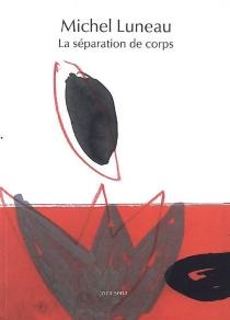 La séparation des corps| Suivi de Règle de trois - MichelLuneau