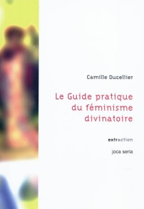 Le guide pratique du féminisme divinatoire - CamilleDucellier