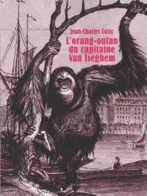 L'orang-outang du capitaine Van Iseghem - Jean-CharlesCozic