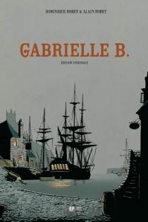 Gabrielle B. : édition intégrale - DominiqueRobet