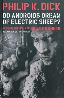 Do androids dream of electric sheep ? : version intégrale de Blade runner, n° 1 - Philip KindredDick