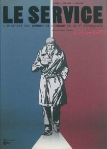 Le service : l'histoire des hommes de l'ombre de la Ve République - Jean-BlaiseDjian