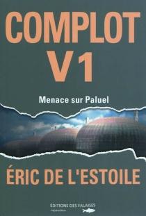 Complot V1 : menace sur Paluel - Eric deL'Estoile