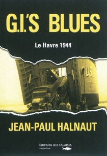 GI's blues ou L'étrange itinéraire d'un GI natif d'Etretat - Jean-PaulHalnaut