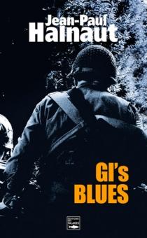 GI's blues : Le Havre 1944 - Jean-PaulHalnaut