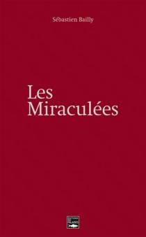 Les miraculées : récit - SébastienBailly