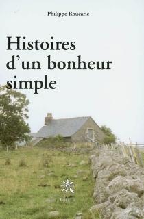 Histoires d'un bonheur simple - PhilippeRoucarie