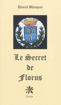 Le secret de Florus - DanielBlanquet