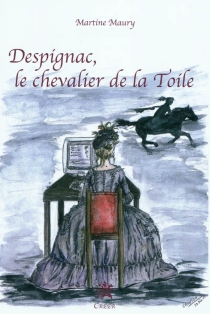Despignac, le chevalier de la toile - MartineMaury
