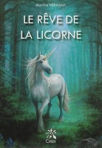 Le rêve de la licorne - MartineHermant