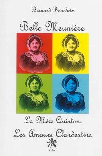 Belle meunière : la mère Quinton : les amours clandestins - BernardBoucheix