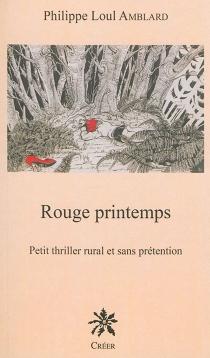 Rouge printemps : petit thriller rural et sans prétention - PhilippeLoul Amblard