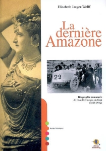 La dernière amazone : biographie romancée de Camille Crespin du Gast (1868-1942) - ElisabethJaeger-Wolff