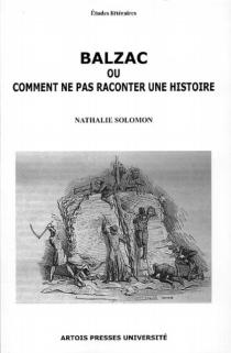 Balzac ou Comment ne pas raconter une histoire - NathalieSolomon