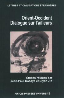 Orient-Occident : dialogue sur l'ailleurs -