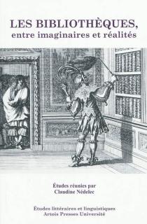 Les bibliothèques, entre imaginaires et réalités : actes des colloques Bibliothèques en fiction (8-9 juin 2006) et Bibliothèques et collections (25-26 juin 2007) - Colloque Bibliothèques en fiction