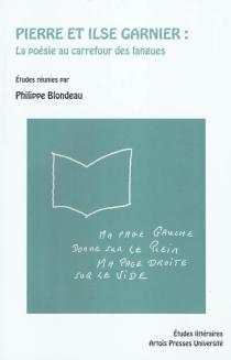 Pierre et Ilse Garnier : la poésie au carrefour des langues : actes du colloque d'Amiens 6-7-8 mars 2008 -