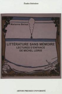 Littérature sans mémoire : lectures d'enfance de Michel Leiris - MarianneBerissi