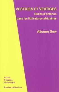 Vestiges et vertiges : récits d'enfance dans les littératures africaines - AliouneSow