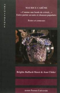 Maurice Carême, comme une boule de cristal... : entre poésie savante et chanson populaire : textes et contextes - BrigitteBuffard-Moret