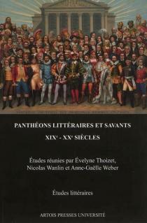 Panthéons littéraires et savants : XIXe-XXe siècles -