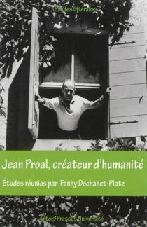 Jean Proal, créateur d'humanité - FannyDecharnet-Platz