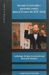 Savants et écrivains : portraits croisés dans la France du XIXe siècle : anthologie -
