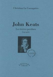John Keats, les terres perdues : biographie - ChristianLa Cassagnère