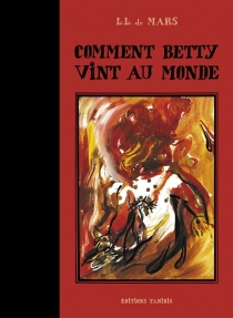 Comment Betty vint au monde - L.L. de Mars