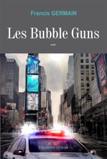 Les bubble guns : polar - Francis Germain