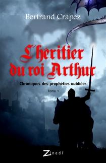 L'héritier du roi Arthur - BertrandCrapez