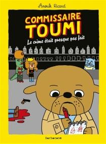 Commissaire Toumi : le crime était presque pas fait - AnoukRicard