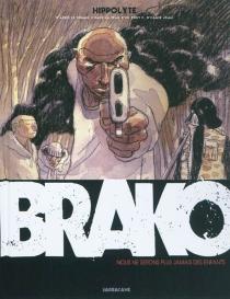 Brako : nous ne serons plus jamais des enfants - Hippolyte
