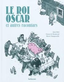 Le roi Oscar : et autres racontars - Gwen deBonneval
