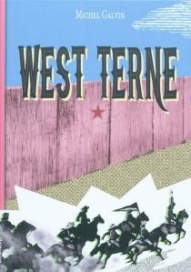 West terne : splendeur et décadence du 6,9e de cavalerie ou Les nouvelles aventures du gars René - MichelGalvin