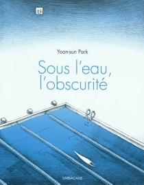 Sous l'eau, l'obscurité - Yoon-SunPark