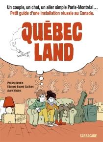 Québec land : un couple, un chat, un aller simple Paris-Montréal... : petit guide d'une installation réussie au Canada - PaulineBardin