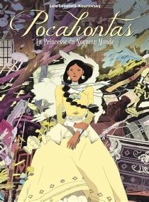 Pocahontas : la princesse du Nouveau Monde - LoïcLocatelli Kournwsky