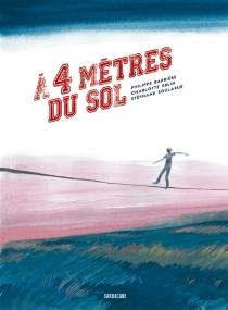 A 4 mètres du sol - PhilippeBarrière