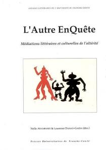 L'autre enQuête : médiations littéraires et culturelles de l'altérité -