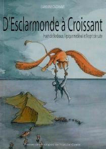 D' Esclarmonde à Croissant : Huon de Bordeaux, l'épique médiéval et l'esprit de suite - CarolineCazanave