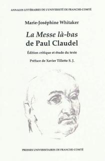 La messe là-bas, de Paul Claudel : édition critique et étude de texte - Marie-JoséphineWhitaker