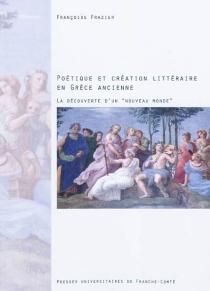 Poétique et création littéraire en Grèce ancienne : la découverte d'un nouveau monde - FrançoiseFrazier