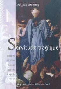 Servitude tragique : esclaves et héros déchus dans la tragédie grecque - AnastasiaSerghidou