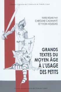 Grands textes du Moyen Age à l'usage des petits -