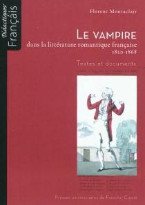 Le vampire dans la littérature romantique française, 1820-1868 : textes et documents - FlorentMontaclair
