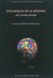 Dynamiques de la mémoire : arts, savoirs, histoire -