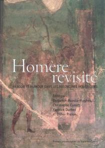 Homère revisité : parodie et humour dans les réécritures homériques : actes du colloque international, Aix-en-Provence, 30-31 octobre 2008 -