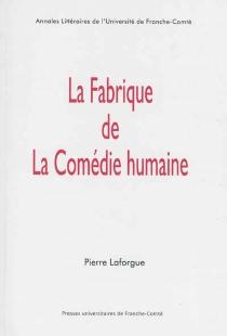 La fabrique de la Comédie humaine - PierreLaforgue