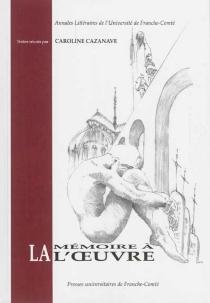 La mémoire à l'oeuvre : fixations et mouvances médiévales -